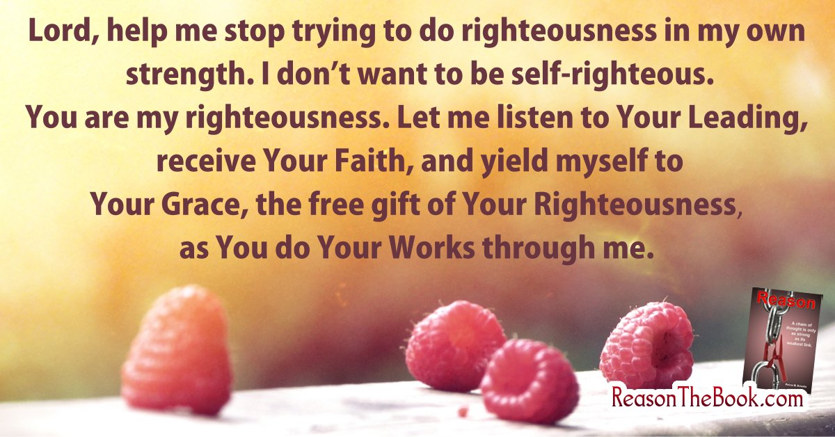 help me to stop trying to do righteousness